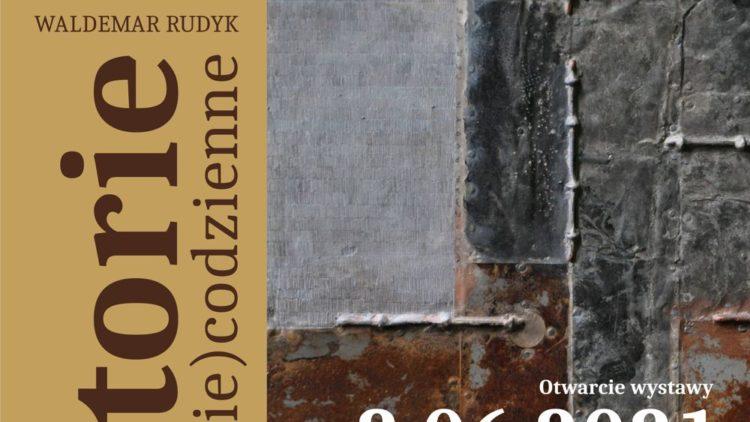 """HISTORIE (NIE)CODZIENNE – wystawa Waldemara Rudyka w Galerii """"Na skrzydłach"""" – 2.06.2021, godz. 18.00"""